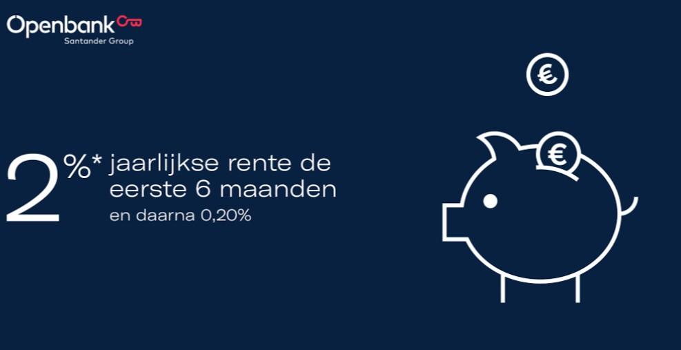 Openbank 2% rente het eerste half jaar (tot 5000 euro) en 0.2% onbeperkt rente hierna